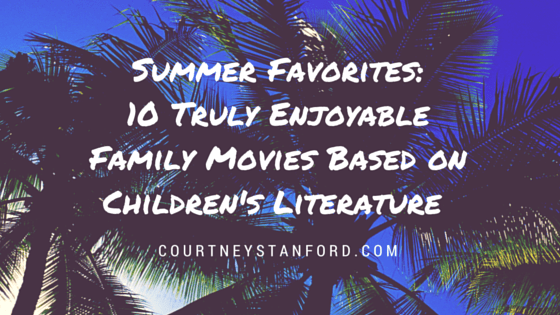 Summer Favorites: 10 Truly Enjoyable Family Movies Based on Children's Literature