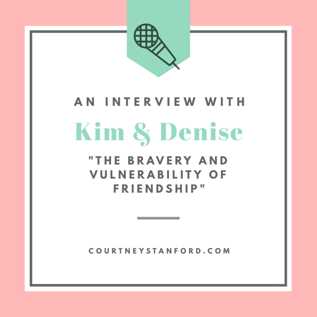 An Interview with Kim & Denise: The Bravery and Vulnerability of Friendship