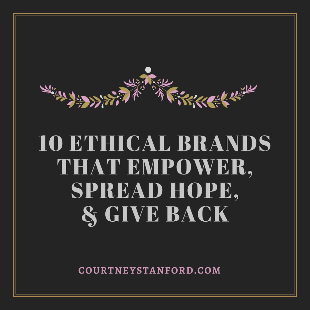 10 Ethical Brands that Empower, Spread Hope, & Give Back