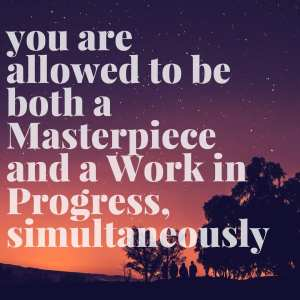 Work in Progress and Masterpiece
