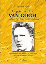 La peinture chez Van Gogh, passage à l'art d'une passion mystique - Psychanalyse des œuvres de Van Gogh à travers sa correspondance