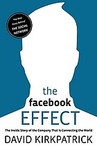 The Facebook effect : the inside story of the company that is connecting the world