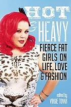 Hot & heavy : fierce fat girls on life, love & fashion