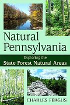 Natural Pennsylvania : exploring the state forest natural areas