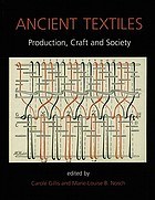 Ancient textiles : production, craft and society : proceedings of the First International Conference on Ancient Textiles, held at Lund, Sweden, and Copenhagen, Denmark, on March 19-23, 2003