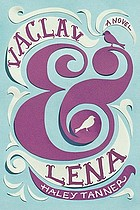 Vaclav & Lena : a novel