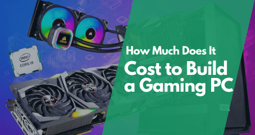 How Much Does It Cost To Build A Gaming PC in 2021