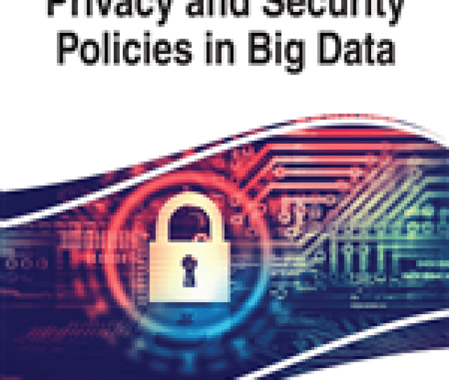 Privacy And Security Policies In Big Data 9781522524861 Security Forensics Books Igi Global