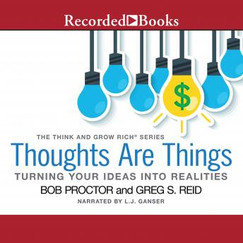 Thoughts Are Things: Turning Your Idea Into Realities, The Think and Grow Rich® series