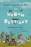 The Urban Bestiary: Encountering the Everyday Wild Cover