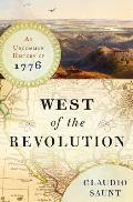 West of the Revolution: An Uncommon History of 1776 Cover