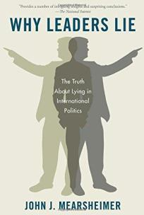 Why Leaders Lie: The Truth About Lying in International Politics:  Mearsheimer, John J.: 9780199975457: Amazon.com: Books