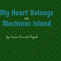 Singing Librarian Tours Interview: My Heart Belongs On Mackinac Island by Carrie Fancett Pagels