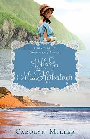 Book Review: A Hero For Miss Hatherleigh by Carolyn Miller