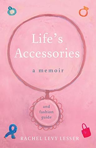 Life's Accessories: A Memoir (and Fashion Guide)