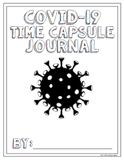 COVID-19 Time Capsule Journal Created and owned by Katie Loftin, Dr. Loftin's Emporium https://drloftinslearningemporium.com/