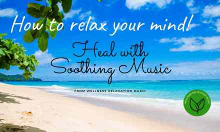How to Relax Your Mind | Heal with Soothing Music