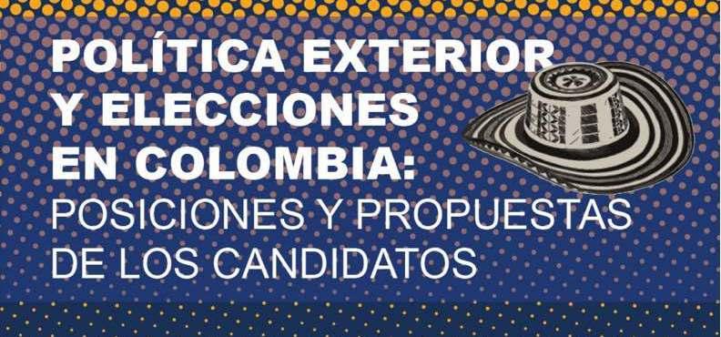 Política Exterior y Elecciones en Colombia: Posiciones y Propuestas de los Candidatos