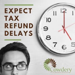 Expect Tax Refund Delays   CowderyTax.com