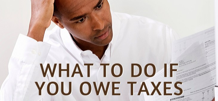 What To Do if You Owe on Your Taxes