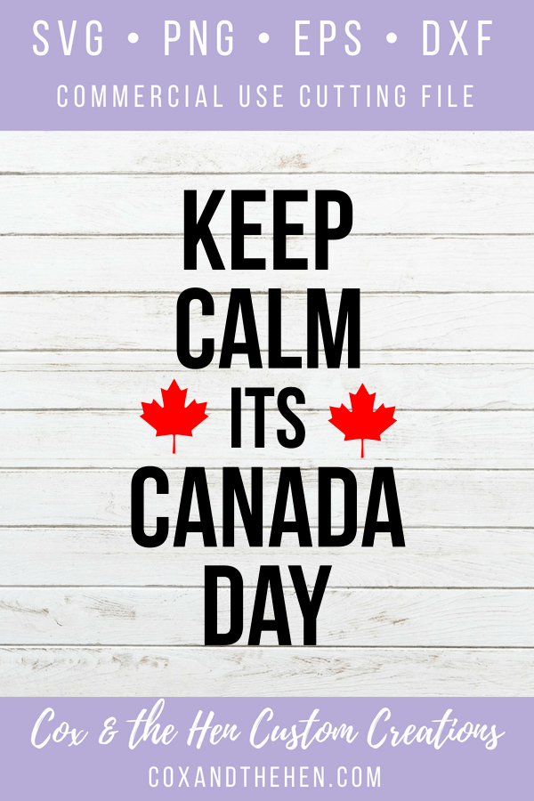 Keep Calm It's Canada Day - Keep Calm - Happy Canada Day – Canada day 2018 – Cricut – Cutting File – Commercial Use Cut File - Maple Leaf - Maple Leaf SVG