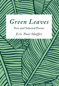 Green Leaves: New and Selected Poems by Eric Paul Shaffer