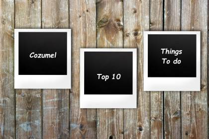 Cozumel My Cozumel Top 10 Things to do