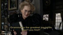 """""""Grammar is very important,"""" Meryl Streep, Lemony Snickets: A Series of Unfortunate Events"""