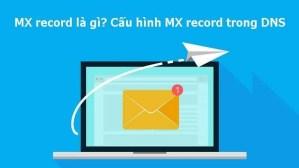 MX Record là gì? Hướng dẫn tạo MX Record mới nhất
