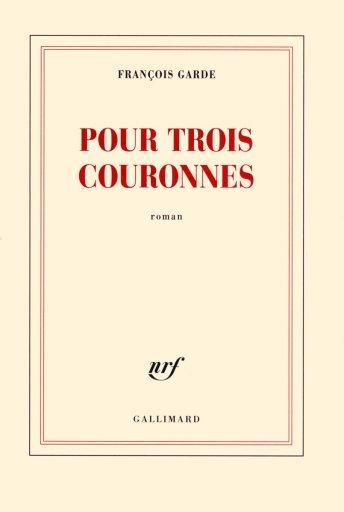 François GARDE - Pour trois couronnes - 2013