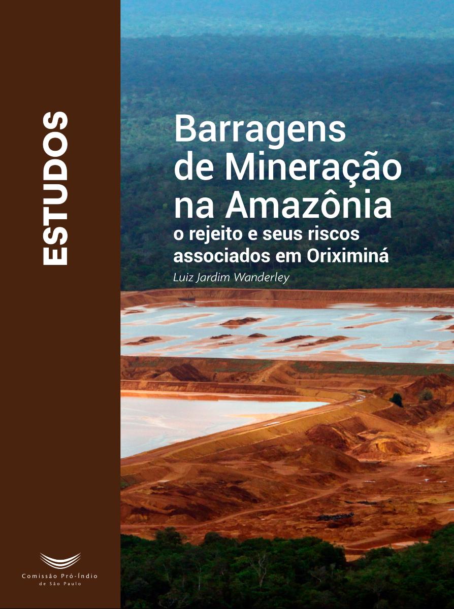"""Publicação """"Barragens de Mineração na Amazônia: o rejeito e seus riscos associados em Oriximiná"""", da Comissão Pró-Índio de São Paulo"""