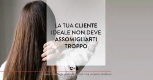 Perché la tua cliente ideale non sei tu