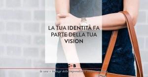 La tua identità fa parte della tua vision