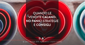 Quando le vendite calano: No panic! Strategie e consigli