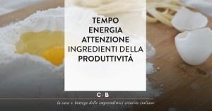 tempo, energia, attenzione: ingredienti della produttività