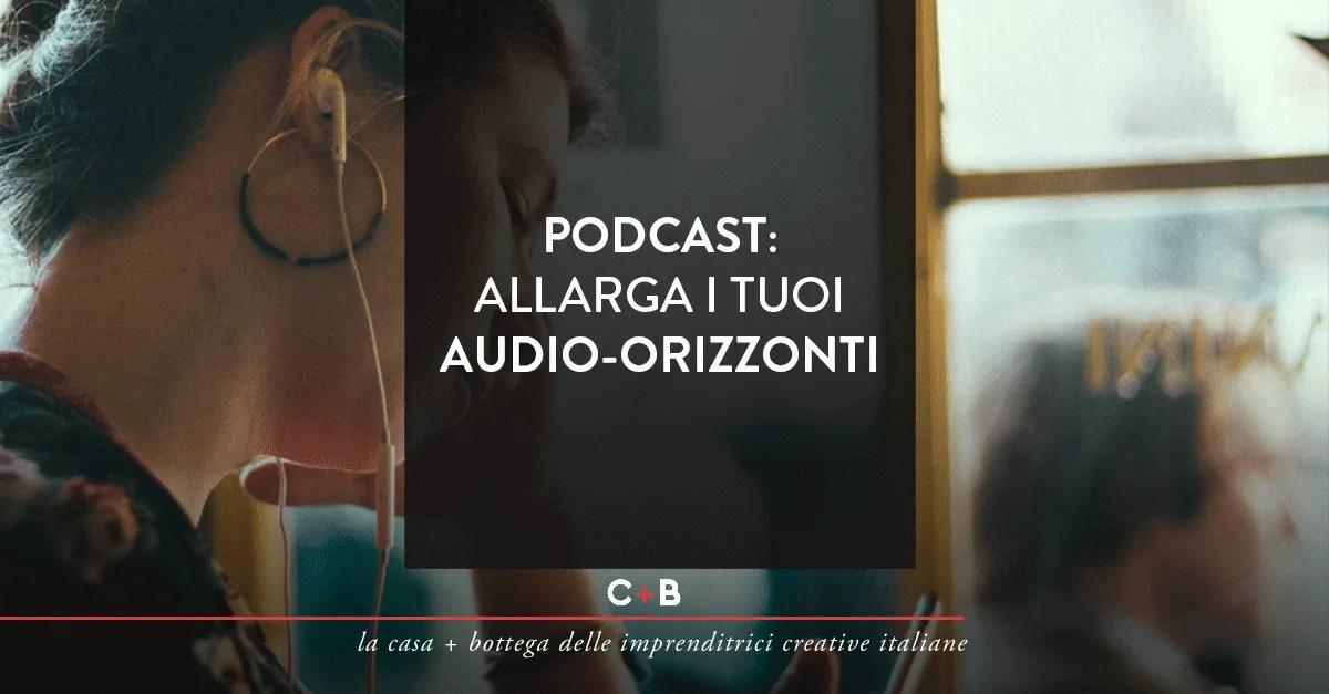 Podcast: Allarga i tuoi audio-orizzonti