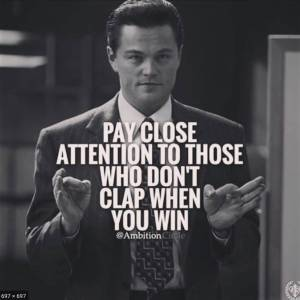 "image of man with text ""pay close attention to those who don't clap when you win"""