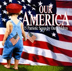 Our America: 15 Patriotic Songs by Our Children - Young ...