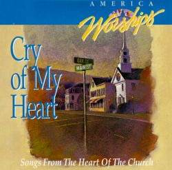 Cry Of My Heart: Songs From The Heart Of The Church ...