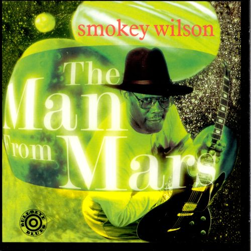 The Man from Mars - Smokey Wilson | Songs, Reviews ...