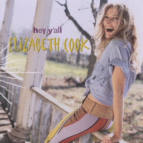Hey Yall Elizabeth Cook Songs Reviews Credits