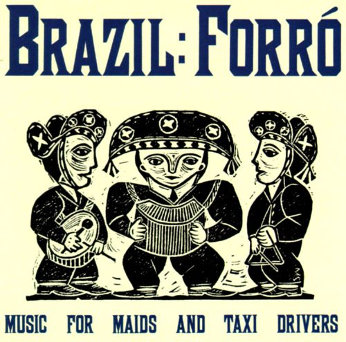 Brazil: Forró, Music for Maids and Taxi Drivers, cover with woodcut of drum, accordion, triangle players