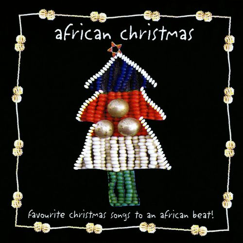 African Christmas Favourite Christmas Songs To An African Beat Various Artists Songs