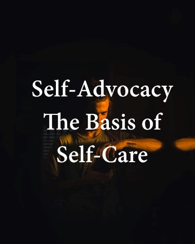 Self-Advocacy: The Basis of Self-Care