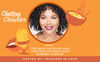 The Impact of Having Your Core Podcast People with Kimberly Sumpter