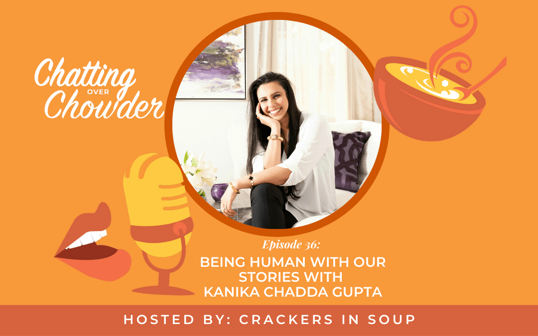Being Human with Our Stories with Kanika Chadda Gupta