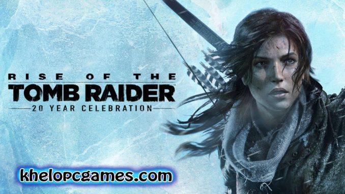 Rise of the Tomb Raider: 20 Year Celebration Free Download (Completed)