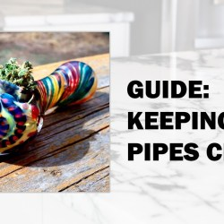 How To Keep Your Weed Glass Pipes Clean