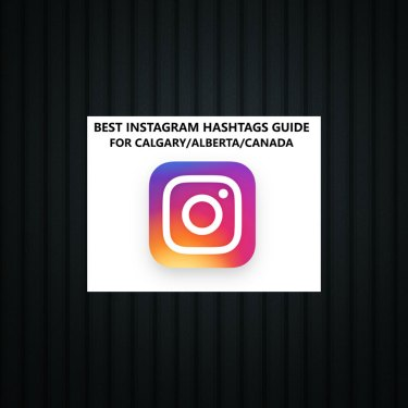 Best Instagram Hashtags Guide – Calgary/Alberta/Canada (July 2019)
