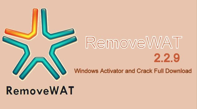 RemoveWAT 2 2 9 Windows 7, 8, 10 Activator 2019 [Updated]